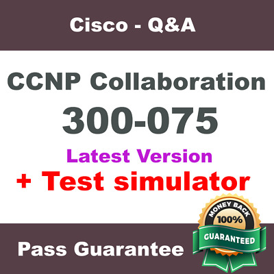 Cisco CCNP Collaboration CIPTV2 Exam Dump 300-075 Q&A PDF + VCE Simulator (2018)