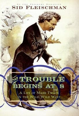 The Trouble Begins at 8: A Life of Mark Twain in the Wild, Wild West (Fleishman)