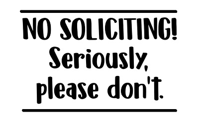 No Soliciting Seriously Please Don't Sticker Door Sign Window Vinyl Decal