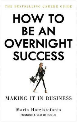 How to Be an Overnight Success | Maria Hatzistefanis