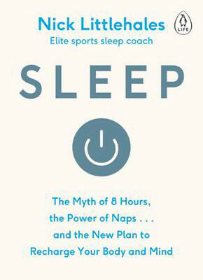 Sleep: Change the way you sleep with this 90 minute read | Nick Littlehales