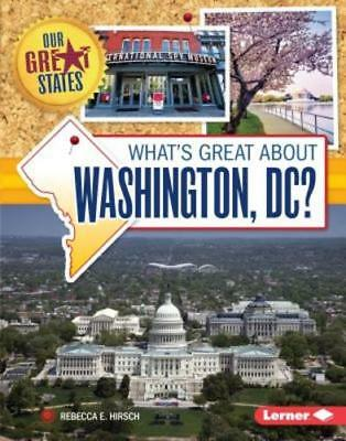What's Great about Washington, DC? by Rebecca E Hirsch: New