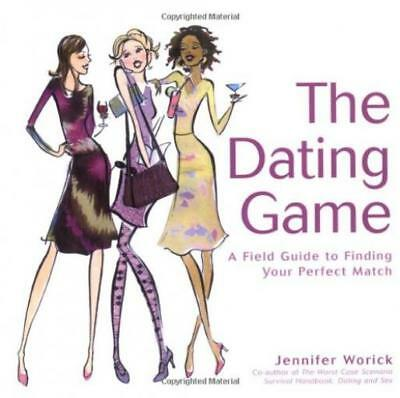 The Dating Game: A Field Guide to Finding Your ... - Jennifer Worick - Good -...