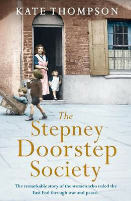 The Stepney Doorstep Society: The remarkable true story of the women who ruled t