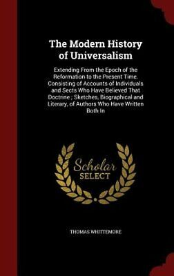 The Modern History of Universalism: Extending from the Epoch of the Reformation