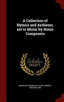 A Collection of Hymns and Anthems, Set to Music by Home Composers by 1883: New