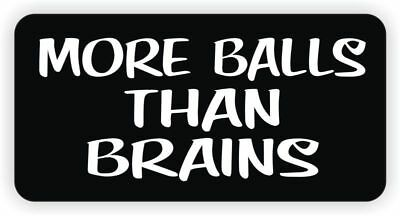 More Balls Than Brains Hard Hat Sticker / Decal Funny Label Welding Helmet MX