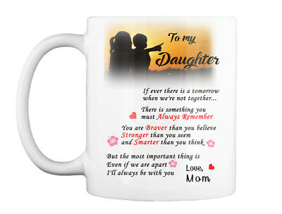 Beautiful For Your Daughter - To My If Ever There Is A Tomorrow Gift Coffee Mug
