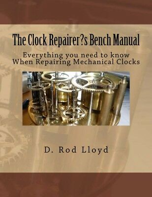 The Clock Repairer?s Bench Manual - Everything you need to know 2 repair clocks