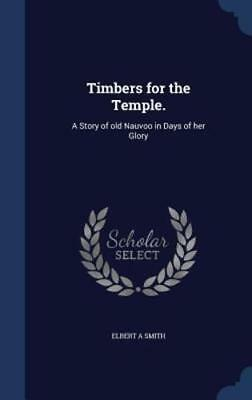 Timbers for the Temple.: A Story of Old Nauvoo in Days of Her Glory by Smith