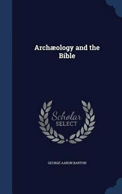 Archaeology and the Bible by George Aaron Barton: New