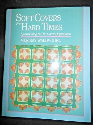 Soft Covers for Hard Times Quilts in the Great Depression by Merikay Waldvogel