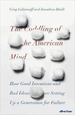The Coddling of the American Mind: How Good Intentions and Bad Ideas Are Setting