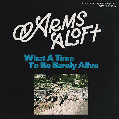 Arms Aloft - 'What A Time To Be Barely Alive' (CD)