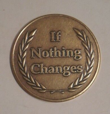 AA COIN ALCOHOLICS ANONYMOUS BRONZE IF NOTHING CHANGES Token Medallion