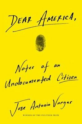 Dear America: Notes of an Undocumented Citizen by Jose Antonio Vargas: New