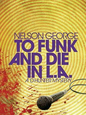 To Funk And Die In L.a.: A D Hunter Mystery by Nelson George Paperback Book Free