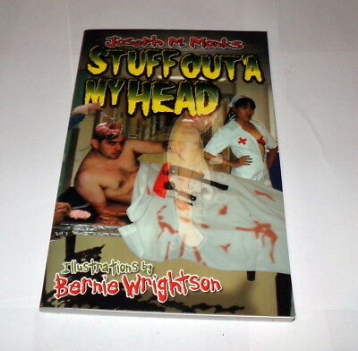Stuff Out'a My Head: Joseph Monks/ Bernie Wrightson. Ist Printing PAPERBACK