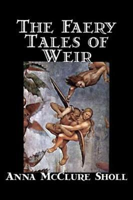 The Faery Tales of Weir by Anna McClure Sholl, Fiction, Horror & Ghost Stories,