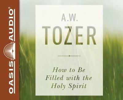 How to Be Filled with the Holy Spirit by A W Tozer: New Audiobook