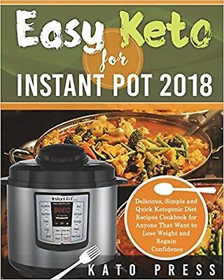 Easy Keto For Instant Pot 2018: Delicious, Simple and Quick Ketogenic Diet Recip