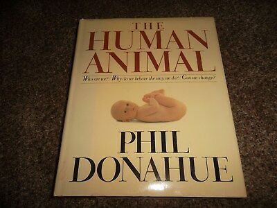 The Human Animal: Who Are We? Why Do We Behave The Way We Do? Can We Change?