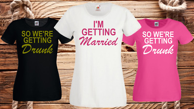 I'M GETTING MARRIED SO WE'RE GETTING DRUNK Hen T Shirts Do Party Night Bride