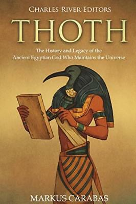 Thoth: The History and Legacy of the Ancient Egyptian God Who Maintains...