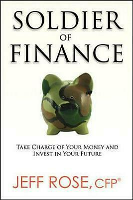 Soldier of Finance: Take Charge of Your Money and Invest in Your Future by Jeff