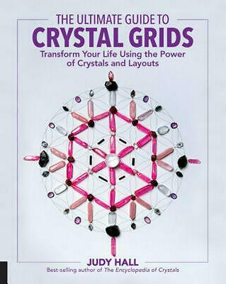 Ultimate Guide to Crystal Grids: Transform Your Life Using the Power of Crystals