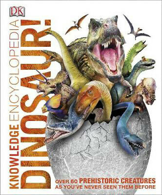 Knowledge Encyclopedia Dinosaur!: Over 60 Prehistoric Creatures as You've Never