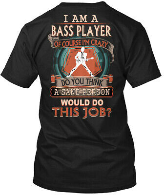 Cool For Bass Player - I Am A Of Course I'm Crazy Do Hanes Tagless Tee T-Shirt