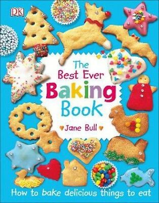 The Best Ever Baking Book: How to Bake Delicious Things to Eat   Jane Bull