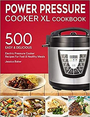 POWER PRESSURE COOKER XL COOKBOOK: 500 Easy and Delicious Electric Pressure