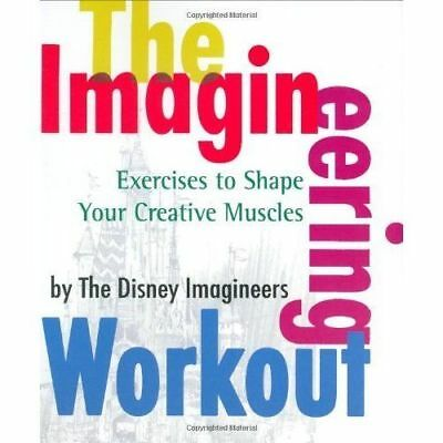 The Imagineering Workout: Exercises to Shape Your Creat - Paperback NEW Pelt, Pe