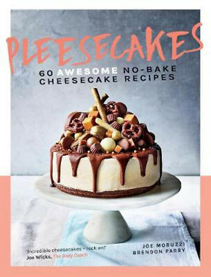 Pleesecakes: 60 AWESOME no-bake cheesecake recipes | Joe Moruzzi