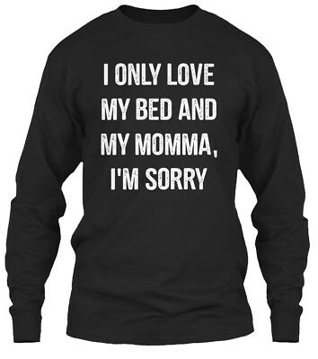49e260fd0 I Only Love My Bed And Momma Funny Gildan Long Sleeve Tee T-Shirt
