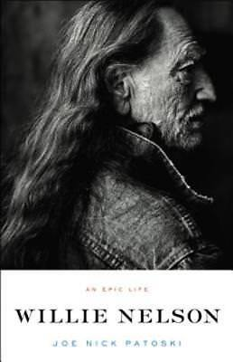 Willie Nelson: An Epic Life by Joe Nick Patoski: New