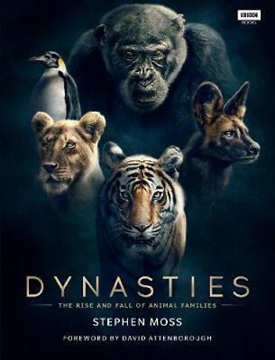 Dynasties: The Rise and Fall of Animal Families | Stephen Moss