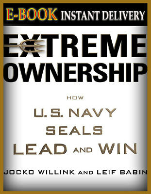 {E-B00K|PDF} Extreme Ownership: How U.S. Navy SEALs Lead and Win BY JOCKO & LEIF