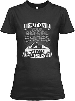 Put On Your Big Girl Shoes - And Deal With It Gildan Women's Tee T-Shirt
