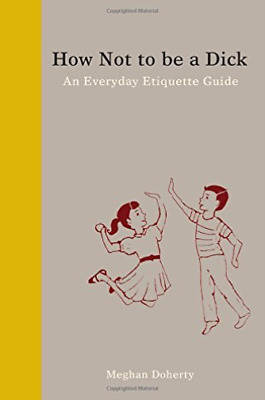`Doherty, Meghan`-How Not To Be A Dick BOOK NEW