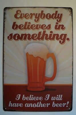 RETRO STYLE TIN SIGN - Everybody Believes  - I believe I'll have another Beer