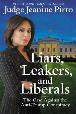 Liars, Leakers, and Liberals: The Case Against the Anti-Trump Conspiracy: Used