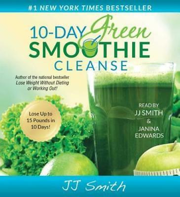 10-Day Green Smoothie Cleanse: Lose Up to 15 Pounds in 10 Days! by JJ Smith: New