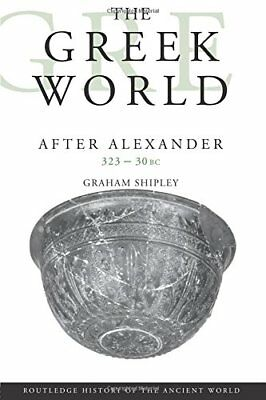 The Greek World After Alexander 323-30 BC (The Routledge History of the Ancient