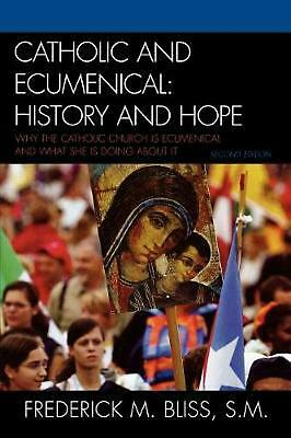 Catholic and Ecumenical: History and Hope by Frederick M. Bliss S.M. (English) P