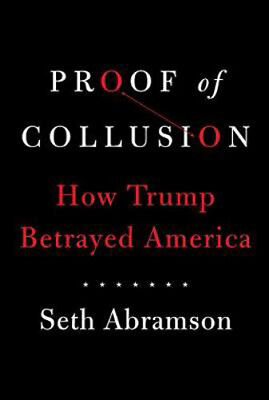 Proof of Collusion: How Trump Betrayed America | Seth Abramson