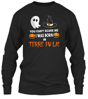 You Cant Scare Me. I Was Born In Terre Du Lac Mo Gildan Long Sleeve Tee T-Shirt