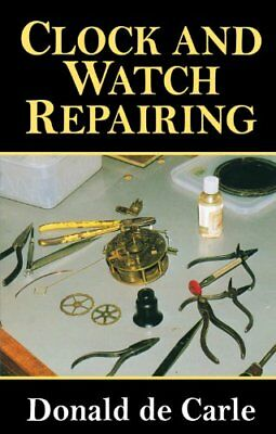 Clock and Watch Repairing New Paperback Book Donald de Carle